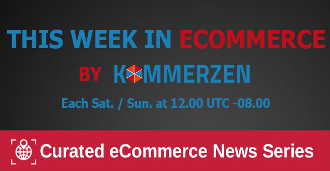 This Week in eCommerce - Curated eCommerce News